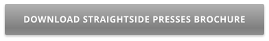 DOWNLOAD STRAIGHTSIDE PRESSES BROCHURE